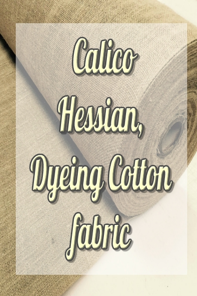 Calico, Hessian, Dyeing Cotton Fabric
